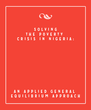 SOLVING THE POVERTY CRISIS IN NIGERIA: AN APPLIED GENERAL EQUILIBRIUM APPROACH