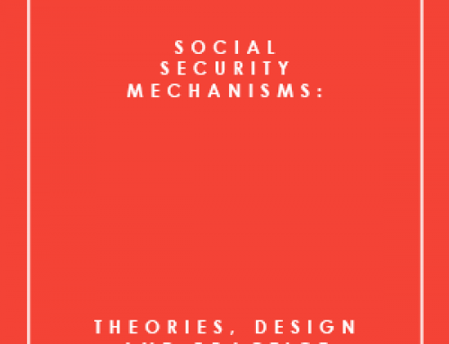 SOCIAL SECURITY MECHANISMS: THEORIES, DESIGN AND PRACTICE